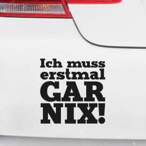 Autoaufkleber Ich muss erstmal Gar Nix!