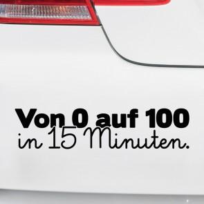 Autoaufkleber Von 0 auf 100 in 15 Minuten.