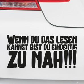 Autoaufkleber Wenn Du das lesen kannst, bist Du eindeutig zu nah!!!