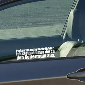 Autoaufkleber Parken Sie ruhig noch dichter, ich steige immer durch den Kofferraum aus.